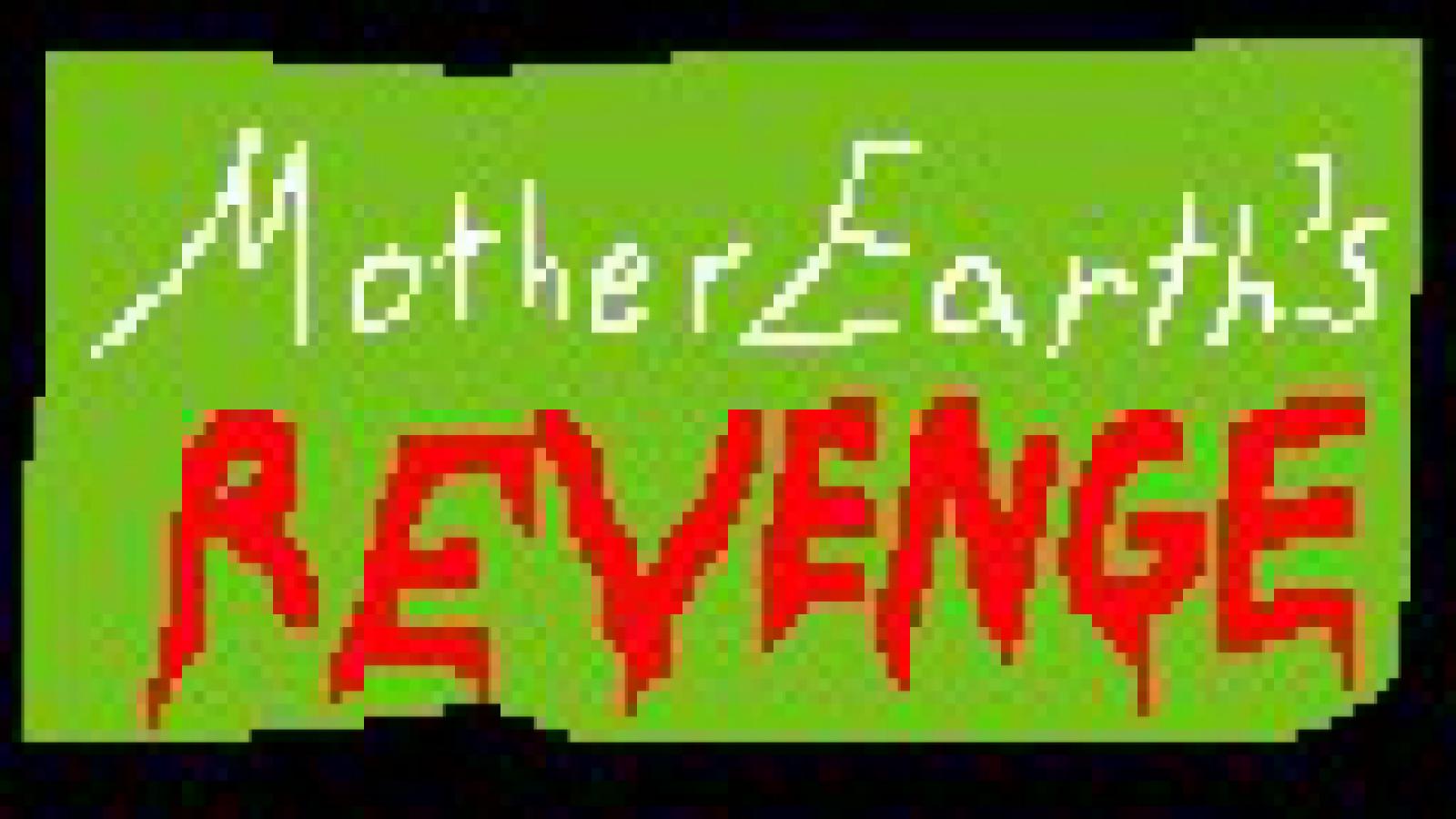 Mother Earths Revenge