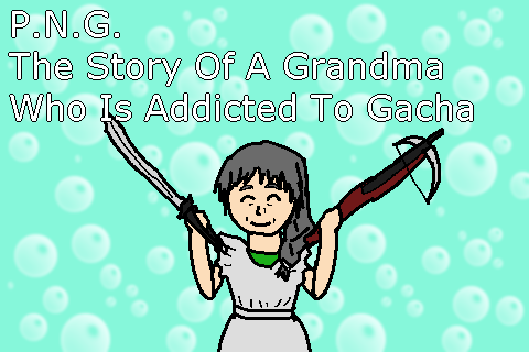P.N.G. The Story Of A Grandma Who Is Addicted To Gacha
