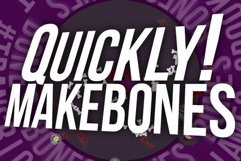 Quickly! Makebones