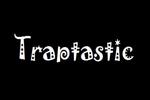 Traptastic