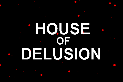 House of Delusion