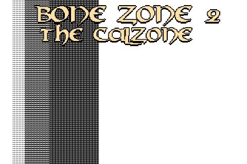 BONE ZONE 2: THE CALZONE
