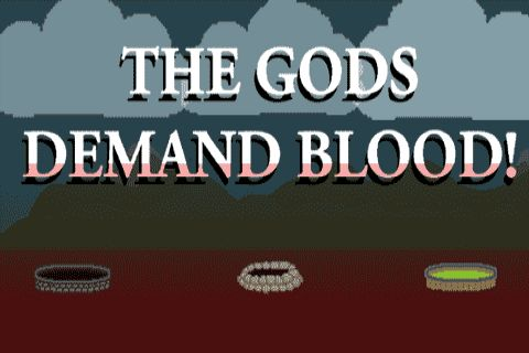 The Gods Demand Blood!