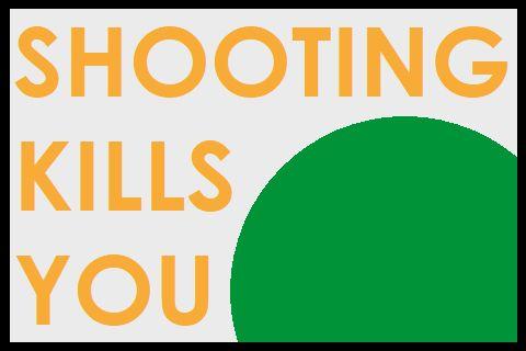 Shooting Kills You