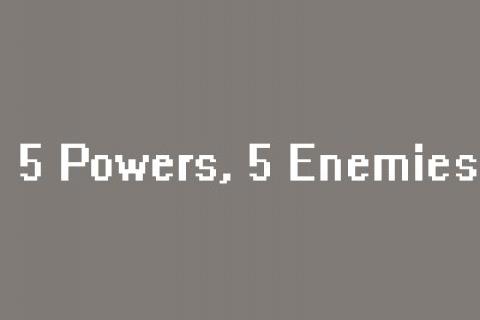 5 Powers, 5 Enemies