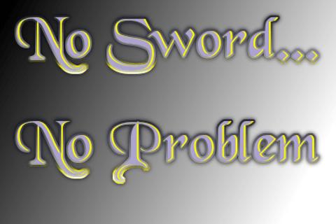 No Sword.... No Problem